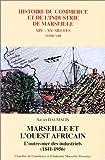 Marseille et l'Ouest africain : L'Outre-mer des industriels (1841-1956)...