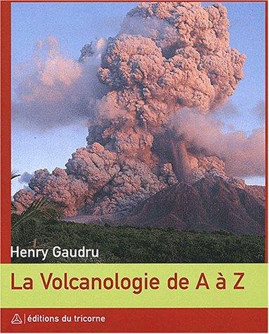 La Volcanologie de A à Z par GAUDRU HENRY