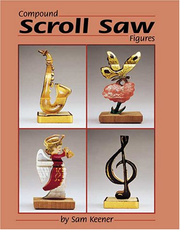 Compound Scroll Saw Patterns: Original 2-in-1 Designs for 3D Animals and People por Sam Keener