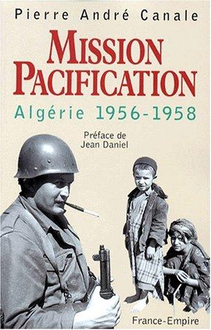 Mission Pacification. Algérie, 1956-1958