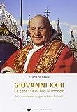 Giovanni XXIII la carezza di Dio al mondo. Vita, parole e immagini di papa Roncalli