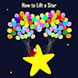 #9: How to Lift a Star (Sammy the Bird Book)
