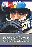 François Cévert. La morte nel mio destino