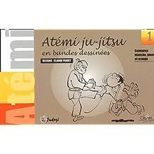 Atémi ju-jitsu. Tome 1, Ceintures blanches, jaune et orange