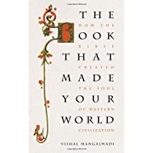 The Book That Made Your World: How the Bible Created the Soul of Western Civilization by Vishal Mangalwadi (2011-05-10)