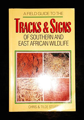 A Field Guide to the Tracks and Signs of Southern and East African Wildlife by Chris Stuart