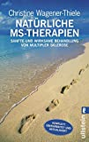 Natürliche MS-Therapien: Sanfte und wirksame Behandlung von Multipler Sklerose (0) - Christine Wagener-Thiele