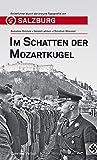 Im Schatten der Mozartkugel. Reiseführer durch Salzburgs braune Topografie von Salzburg