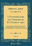 L'Intermédiaire Des Chercheurs Et Curieux, 1901, Vol. 43: Correspondance Littéraire, Historique Et Artistique; Questions Et Réponses, Lettres Et ... 37e Année; Premier Semestre (Classic Reprint)