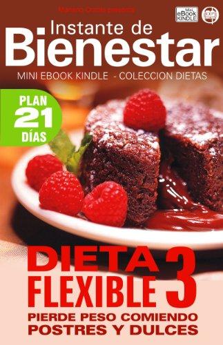 DIETA FLEXIBLE 3 - Pierde peso comiendo postres y dulces (Instante de BIENESTAR - Colección Dietas nº 69) por Mariano Orzola