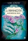 Acquista La rivincita. Gathering Blue (The Giver Quartet Vol. 2) [Edizione Kindle]