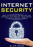 Internet Security: How to Maintain Privacy on the Internet and Protect your Money in Today's Digital World - (Cyber Security | Internet Security | Internet Safety) (English Edition)