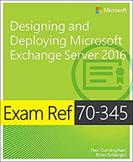 Exam Ref 70-345 Designing and Deploying Microsoft Exchange Server 2016 by [Cunningham, Paul, Svidergol, Brian]