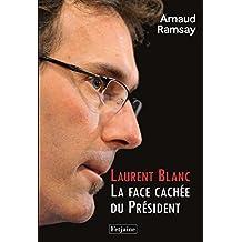 Laurent Blanc. La Face cachée du Président: La face cachée du Président