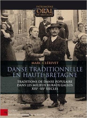 Danse traditionnelle en Haute-Bretagne : Traditions de danse populaire dans les milieux ruraux gallos (XIXe-XXe siècles) de Marc Clérivet ( 20 juin 2013 ) par Marc Clérivet