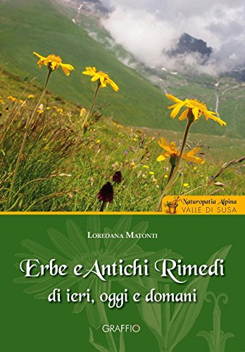 Erbe e antichi rimedi di ieri, oggi e domani. naturopatia alpina. valle di susa