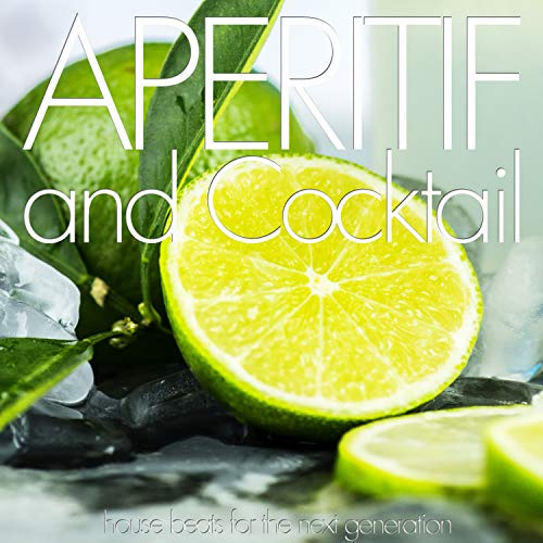 Aperitif and Cocktail (House Beats for the Next Generation)