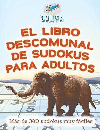 El libro descomunal de sudokus para adultos | Más de 340 sudokus muy fáciles por Puzzle Therapist