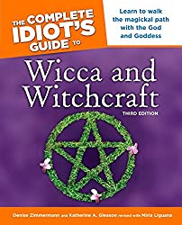 The Complete Idiot's Guide to Wicca and Witchcraft: 3rd Ediition