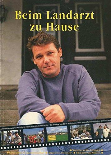 Beim Landarzt zu Hause. Der Bildband zur ZDF-Serie
