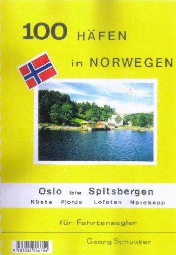 Hundert Häfen in Norwegen: Oslo bis Spitzbergen einschliesslich Küste, Fjorde, Lofoten, Nordkap. Für Fahrtensegler