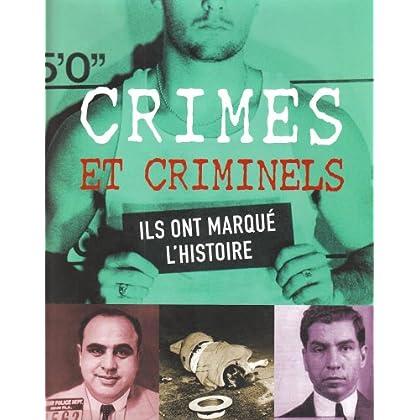 Crimes et Criminels : Ils ont marqué l'histoire
