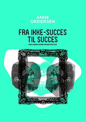 Fra ikke-succes til succes: med MønsterBryderEffekten (Danish Edition)