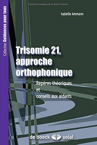 La Trisomie 21, approche orthophonique : Repères thériques et conseils aux aidants