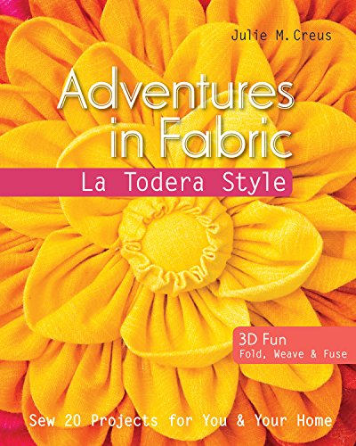 Adventures in Fabric - La Todera Style: Sew 20 Projects for You & Your Home por Julie M. Creus