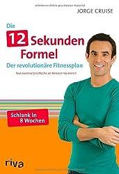 Die12-Sekunden-Formel: Der revolutionäre Fitnessplan. Nur zweimal pro Woche 20 Minuten trainieren.