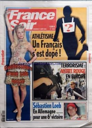 FRANCE SOIR [No 19253] du 11/08/2006 - ATHLETISME - UN FRANCAIS S'EST DOPE - CONFESSIONS D'UNE SALE GOSSE - TERRORISME - ALERTE ROUGE EN EUROPE - SEBASTIEN LOEB - EN ALLEMAGNE POUR UNE 6E VICTOIRE par Collectif