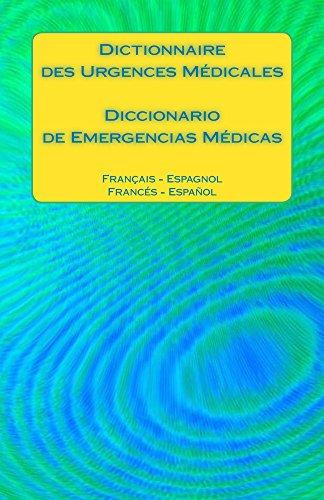 Dictionnaire des Urgences Médicales / Diccionario de Emergencias Médicas: Francais - Espagnol / Espanol - Frances por Edita Ciglenecki