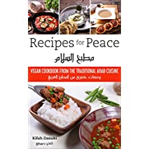 """""""Recipes For Peace"""" - Vegan Cookbook Based On The Traditional Arabic Cuisine – Bilingual Arabic And English Recipe Book – Delicious And Healthy Plant-Based And Low- Fat Dishes (English Edition)"""