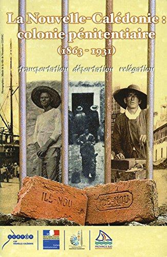 la-nouvelle-caledonie-colonie-penitentiaire-1863-1931-transportation-deportation-relegation