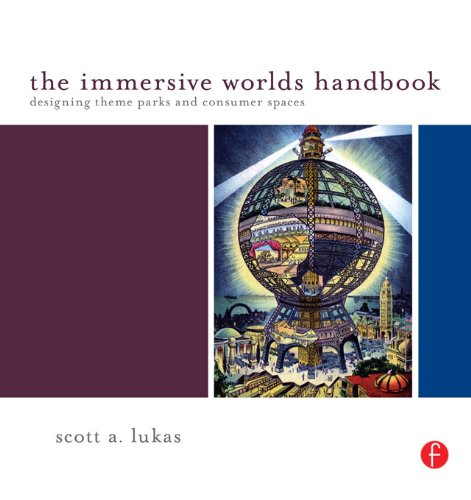 The Immersive Worlds Handbook: Designing Theme Parks and Consumer Spaces (English Edition) por Scott Lukas