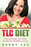 TLC Diet: The Ultimate TLC Diet Guide for Healthy Living, Top TLC Diet Recipes (TLC Diet, TLC Weight Loss, TLC Diet Menu