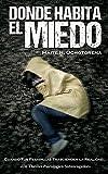 DONDE HABITA EL MIEDO | Thriller Psicológico | Intriga | Suspense | Misterio: Una Novela que te lleva a los más profundo y aterrador de las Pesadillas entre el Miedo y el Silencio