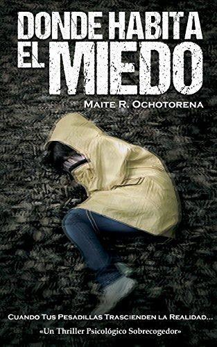 DONDE HABITA EL MIEDO | Thriller Psicológico | Intriga | Suspense | Misterio: Una Novela que te lleva a los más profundo y aterrador de las Pesadillas entre el Miedo y el Silencio por Maite R. Ochotorena