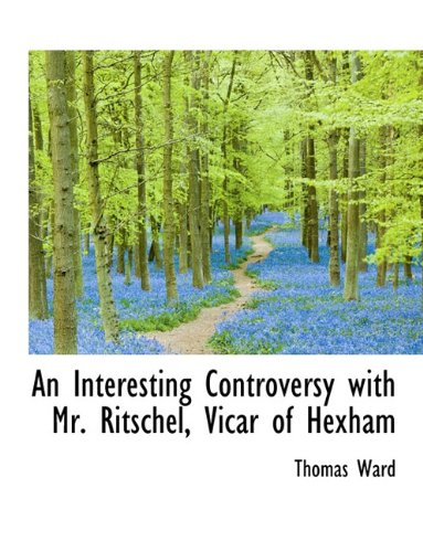 An Interesting Controversy with Mr. Ritschel, Vicar of Hexham