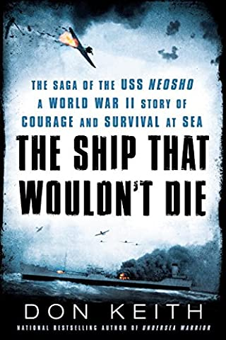 The Ship That Wouldn't Die: The Saga of the USS Neosho- A World War II Story of Courage and Survival at