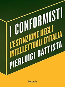 I conformisti: L'estinzione degli intellettuali d'Italia (Saggi italiani) de [Battista, Pierluigi]