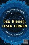 Den Himmel lesen lernen: Astronomie für Sterngucker
