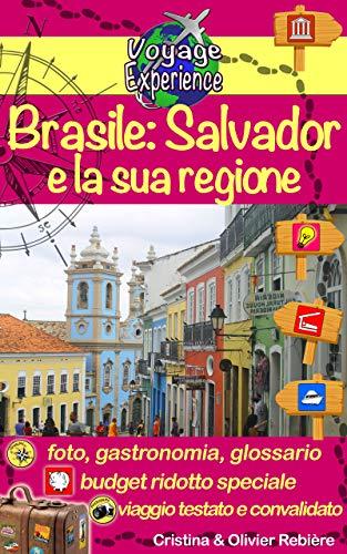 Brasile: Salvador e la sua regione: Scoprite Salvador, la chiave che apre lo scrigno dei tesori di Bahia! (Voyage Experience Vol. 9) (Italian Edition)