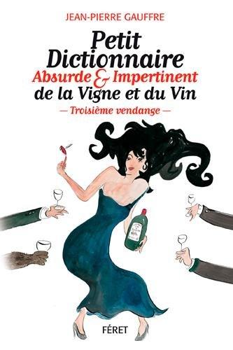 Petit dictionnaire absurde & impertinent de la vigne et du vin par Jean-Pierre Gauffre