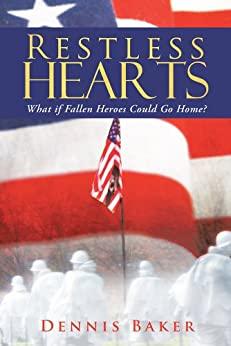 Restless Hearts: What if Fallen Heroes Could Go Home? (English Edition) de [Baker, Dennis]