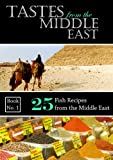 Tastes from the Middle East: 25 Fish Recipes from the Middle East