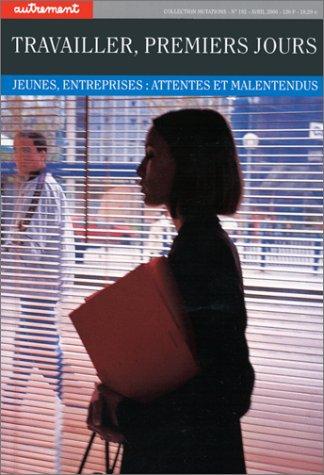 Autrement, n° 192 : Travailler, premiers jours - Jeunes, entreprises - Attentes et malentendus