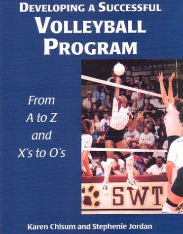 Developing a Successful Vollyball Program: From A to Z and from X's to O's (Developing a Successful Program, 2) por Karen Chisum