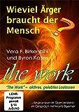 Wieviel Ärger braucht der Mensch? Vera F. Birkenbihl und Byron Katies The Work.