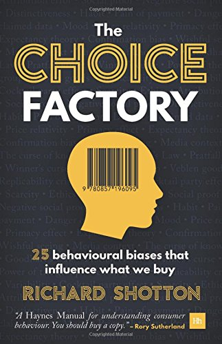 Choice Factory: 25 Behavioural Biases That Influence What We Buy